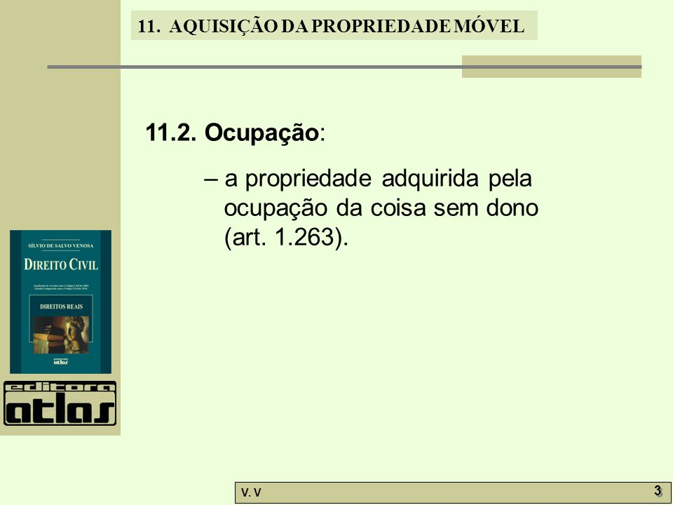 11.2. Ocupação: – a propriedade adquirida pela ocupação da coisa sem dono (art. 1.263).