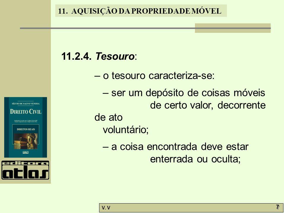 11.2.4. Tesouro: – o tesouro caracteriza-se: – ser um depósito de coisas móveis de certo valor, decorrente de ato voluntário;