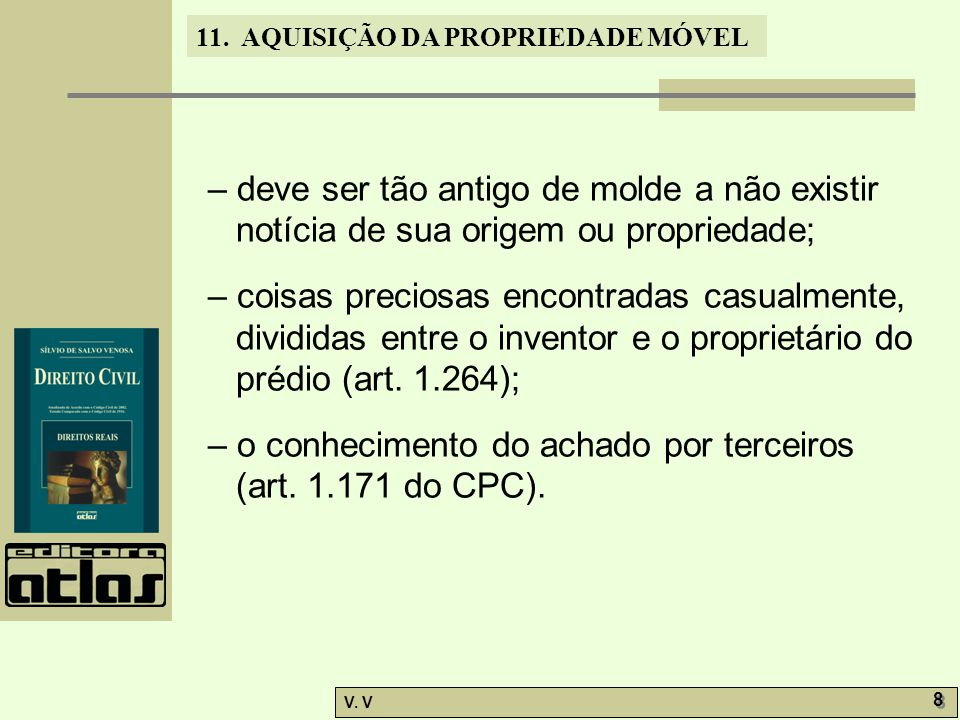 – deve ser tão antigo de molde a não existir notícia de sua origem ou propriedade;