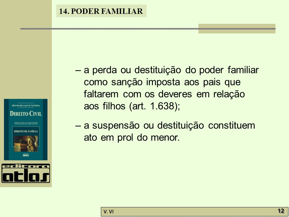 – a perda ou destituição do poder familiar como sanção imposta aos pais que faltarem com os deveres em relação aos filhos (art. 1.638);