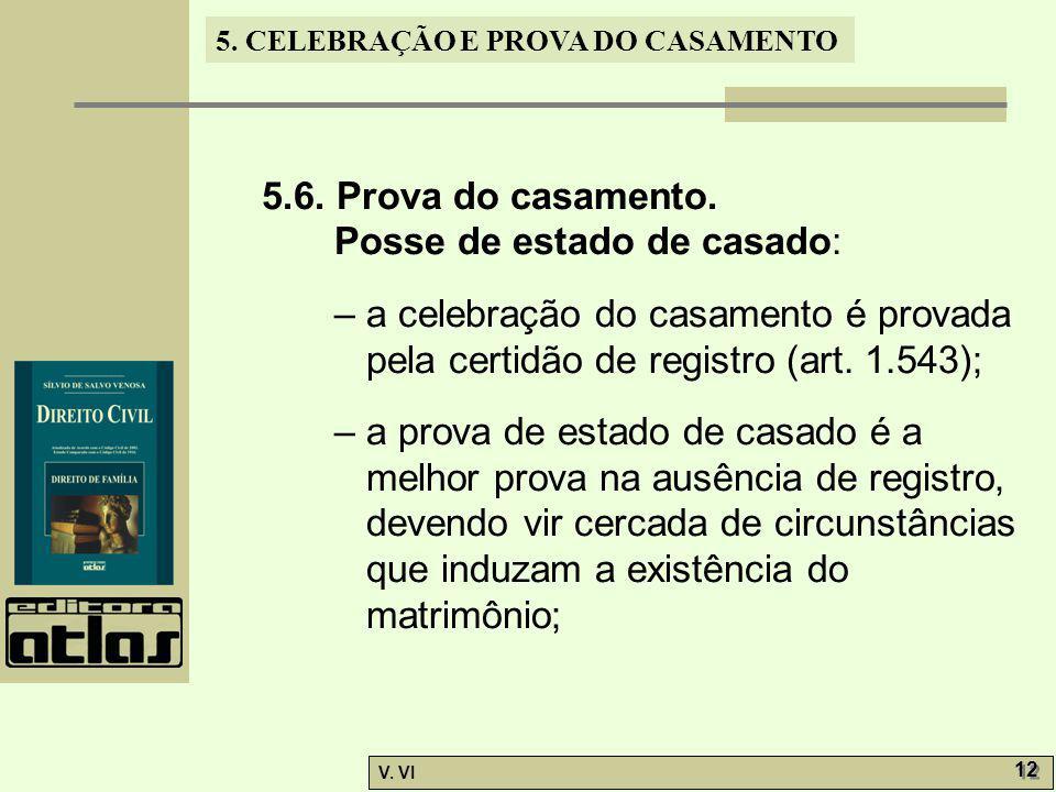 5.6. Prova do casamento. Posse de estado de casado: – a celebração do casamento é provada pela certidão de registro (art. 1.543);