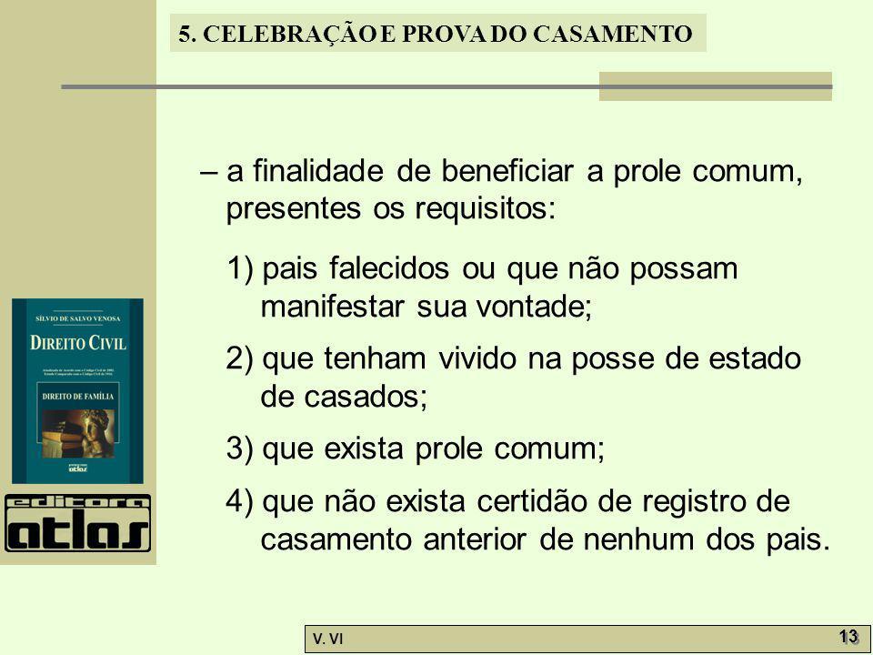 – a finalidade de beneficiar a prole comum, presentes os requisitos: