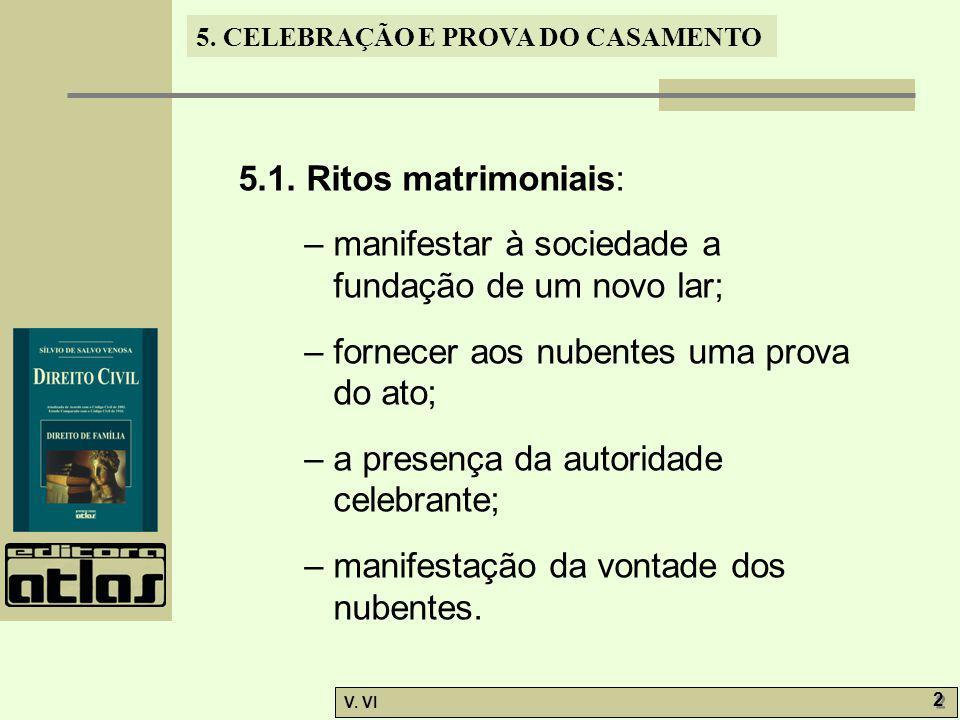 5.1. Ritos matrimoniais: – manifestar à sociedade a fundação de um novo lar; – fornecer aos nubentes uma prova do ato;