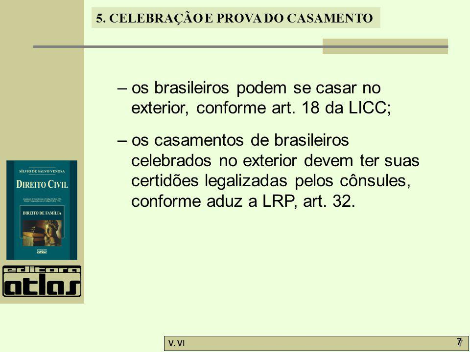 – os brasileiros podem se casar no exterior, conforme art. 18 da LICC;
