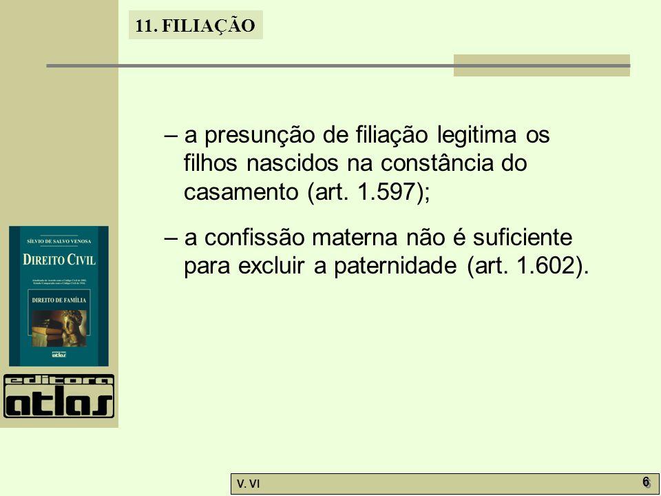 – a presunção de filiação legitima os filhos nascidos na constância do casamento (art. 1.597);