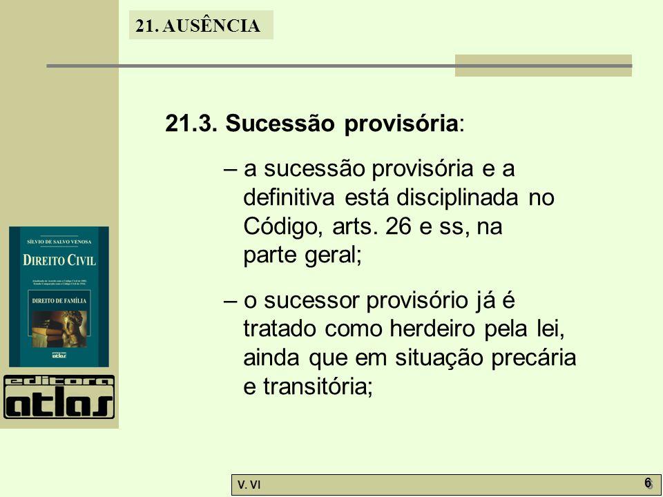 21.3. Sucessão provisória: – a sucessão provisória e a definitiva está disciplinada no Código, arts. 26 e ss, na parte geral;