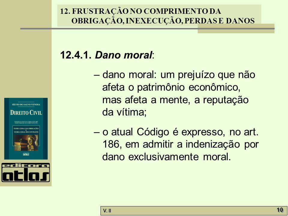 12.4.1. Dano moral: – dano moral: um prejuízo que não afeta o patrimônio econômico, mas afeta a mente, a reputação da vítima;