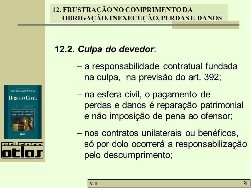 12.2. Culpa do devedor: – a responsabilidade contratual fundada na culpa, na previsão do art. 392;