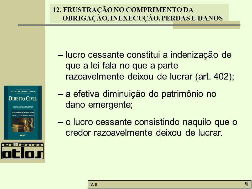 – lucro cessante constitui a indenização de que a lei fala no que a parte razoavelmente deixou de lucrar (art. 402);