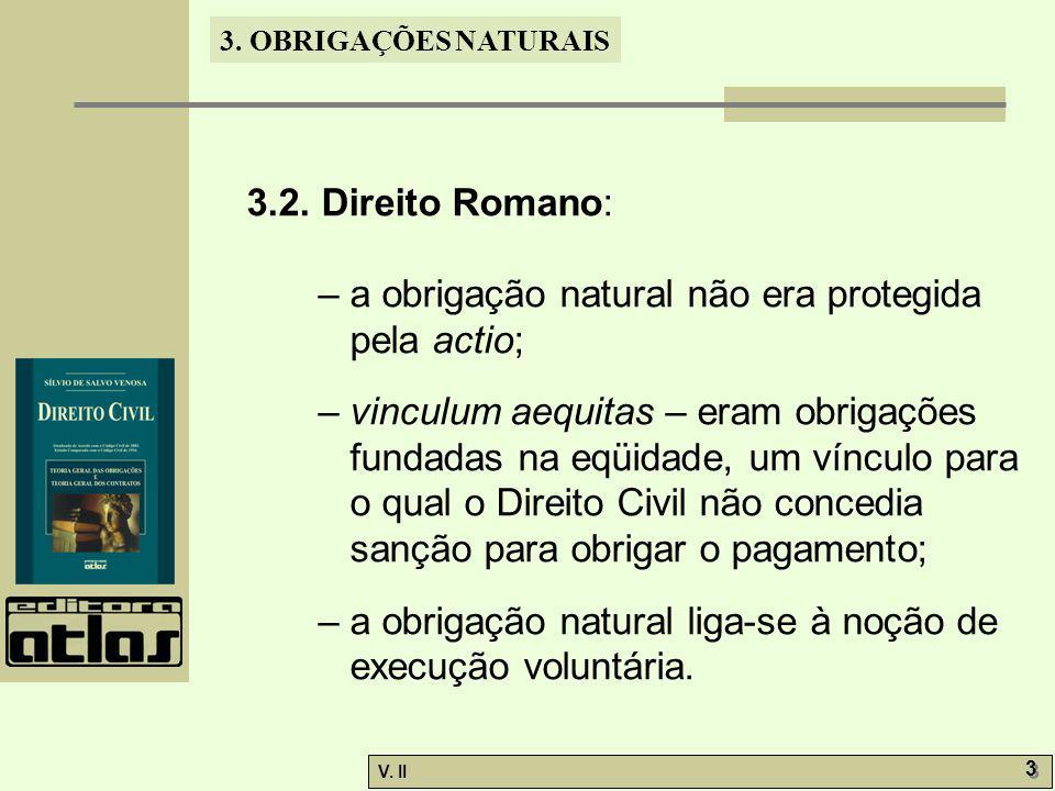 3.2. Direito Romano: – a obrigação natural não era protegida pela actio;