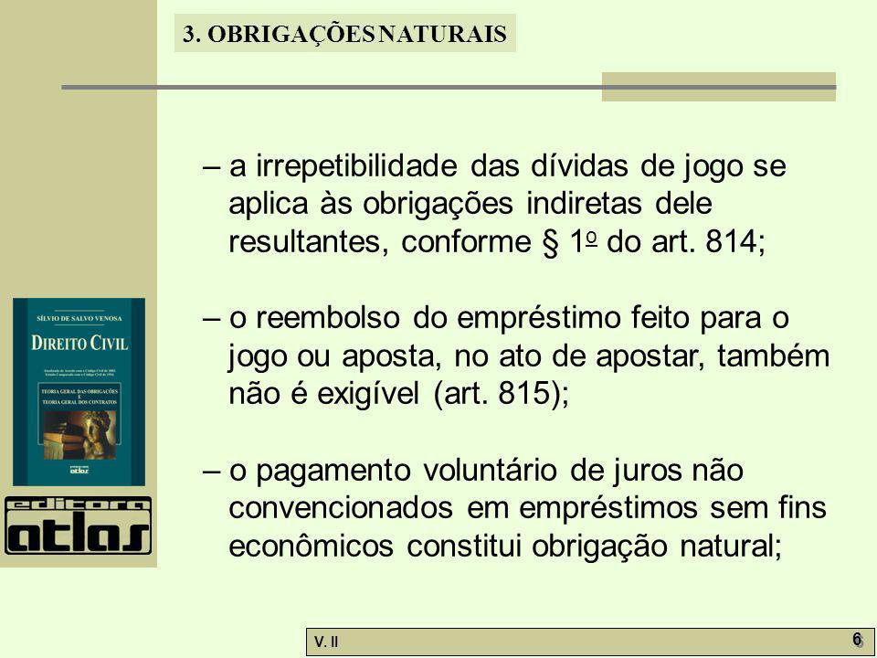 – a irrepetibilidade das dívidas de jogo se aplica às obrigações indiretas dele resultantes, conforme § 1o do art. 814;