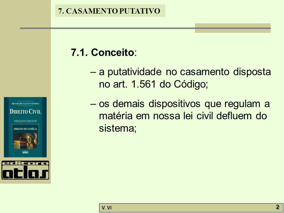 7.1. Conceito: – a putatividade no casamento disposta no art. 1.561 do Código;