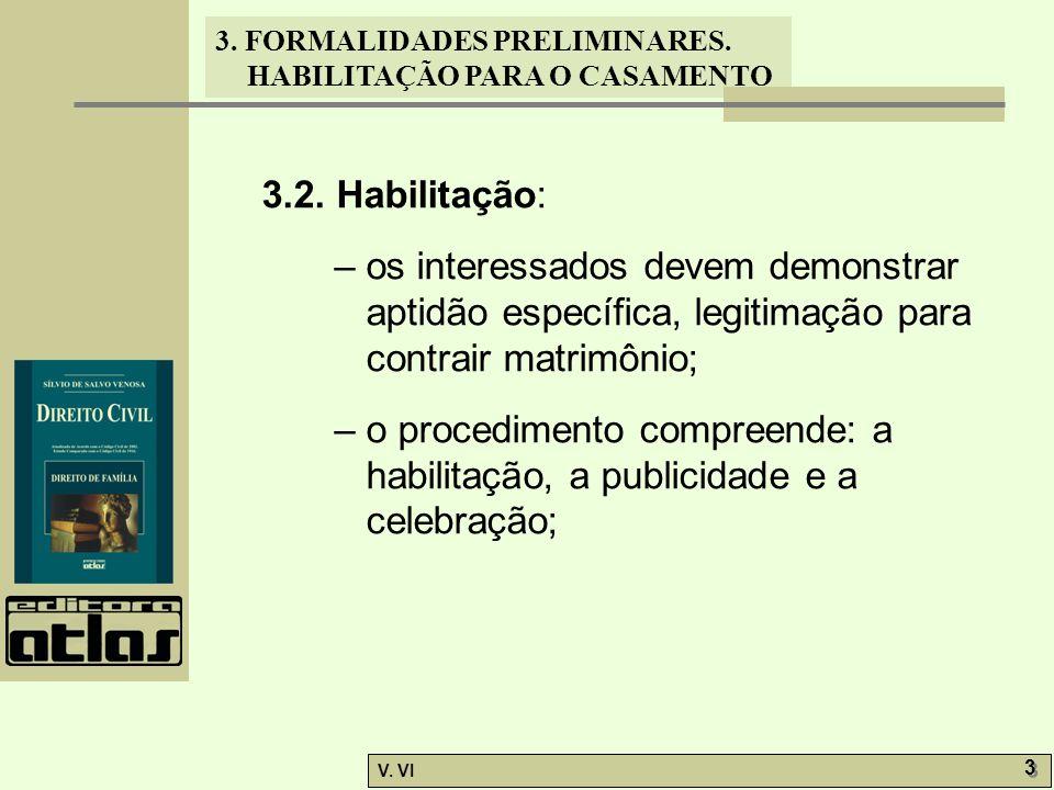 3.2. Habilitação: – os interessados devem demonstrar aptidão específica, legitimação para contrair matrimônio;