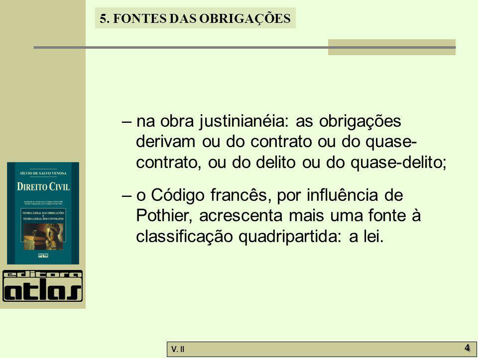 – na obra justinianéia: as obrigações derivam ou do contrato ou do quase-contrato, ou do delito ou do quase-delito;