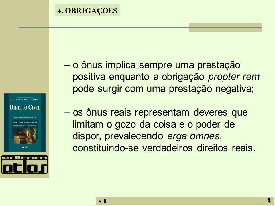 – o ônus implica sempre uma prestação positiva enquanto a obrigação propter rem pode surgir com uma prestação negativa;
