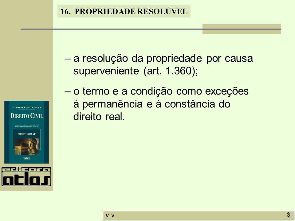 – a resolução da propriedade por causa superveniente (art. 1.360);