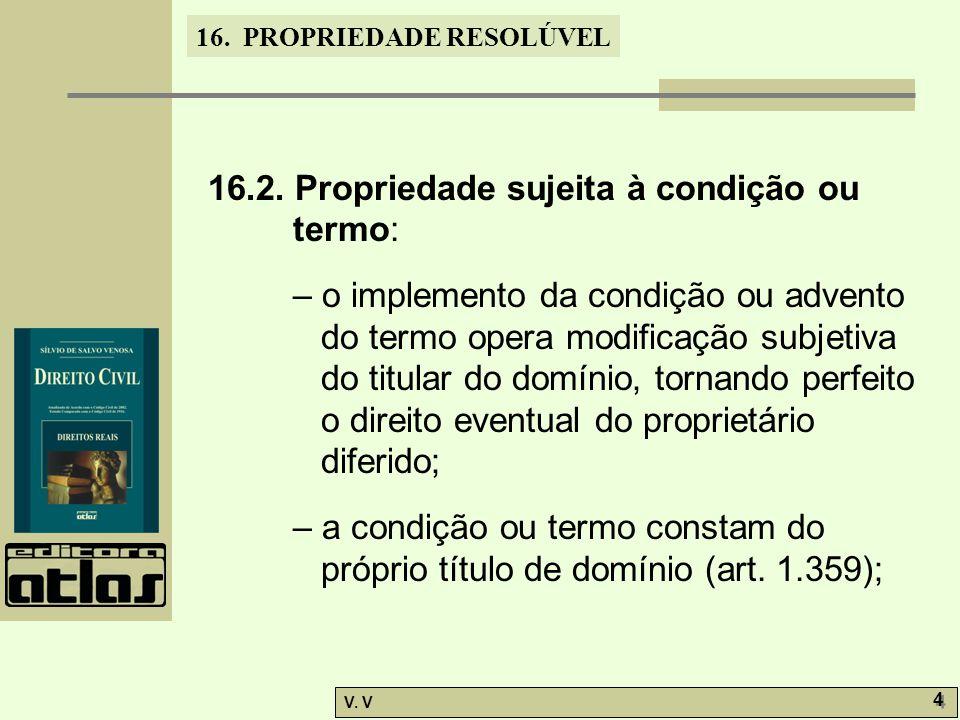16.2. Propriedade sujeita à condição ou termo: