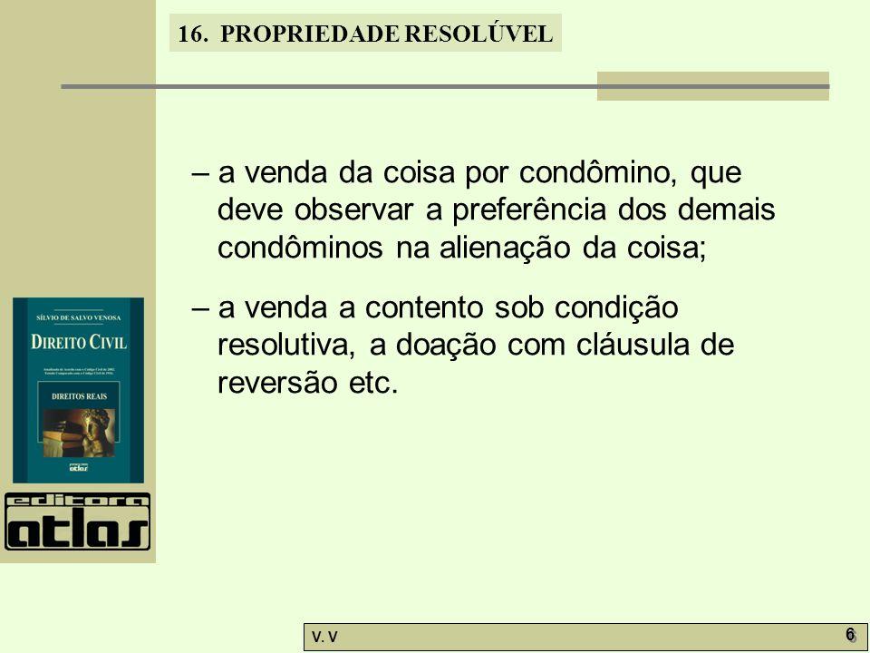 – a venda da coisa por condômino, que deve observar a preferência dos demais condôminos na alienação da coisa;