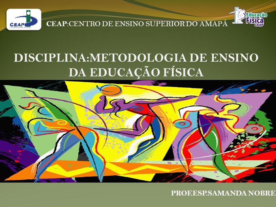 DISCIPLINA:METODOLOGIA DE ENSINO DA EDUCAÇÃO FÍSICA