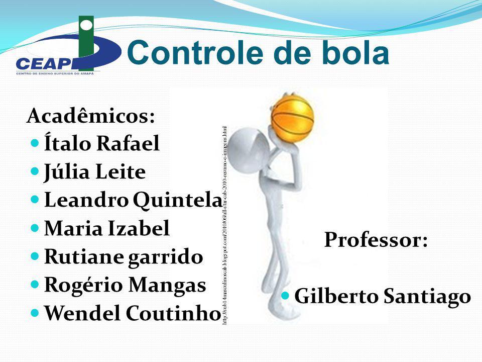 Controle de bola Acadêmicos: Ítalo Rafael Júlia Leite Leandro Quintela