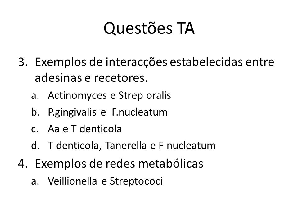 Questões TA Exemplos de interacções estabelecidas entre adesinas e recetores. Actinomyces e Strep oralis.