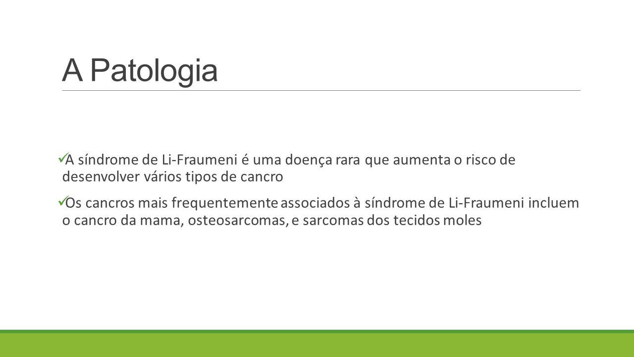 A Patologia A síndrome de Li-Fraumeni é uma doença rara que aumenta o risco de desenvolver vários tipos de cancro.