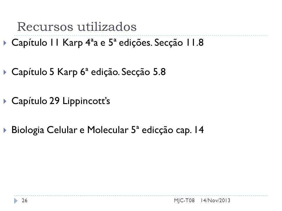Recursos utilizados Capítulo 11 Karp 4ªa e 5ª edições. Secção 11.8