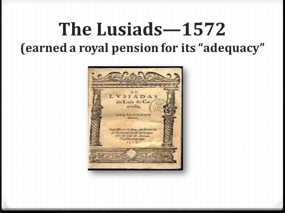 The Lusiads—1572 (earned a royal pension for its adequacy