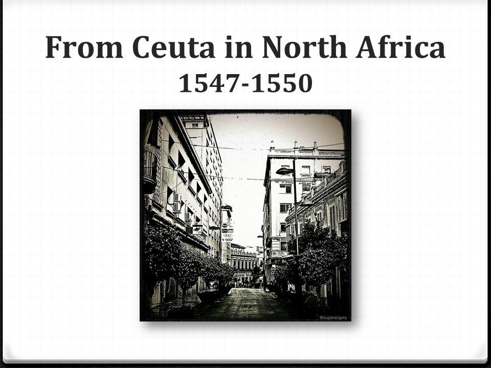 From Ceuta in North Africa 1547-1550
