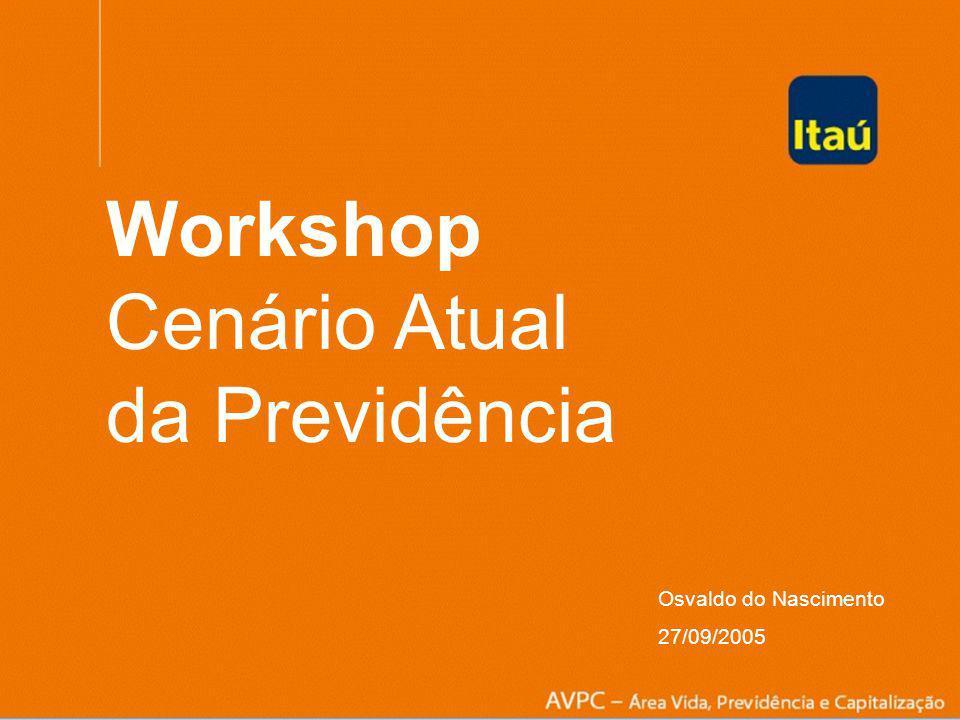 Workshop Cenário Atual da Previdência Osvaldo do Nascimento 27.09.05