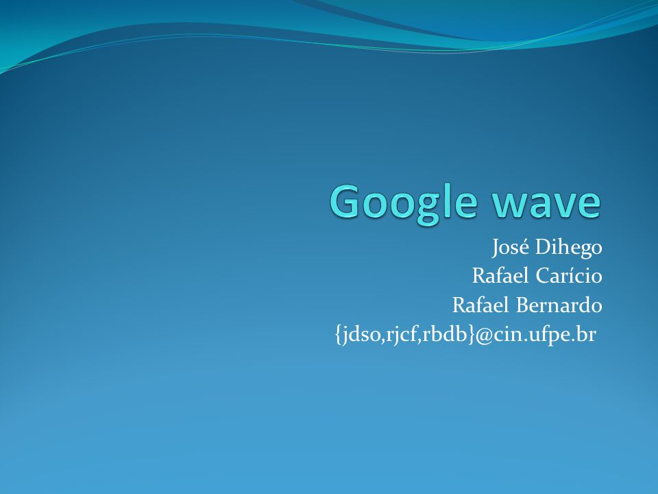 Google wave José Dihego Rafael Carício Rafael Bernardo