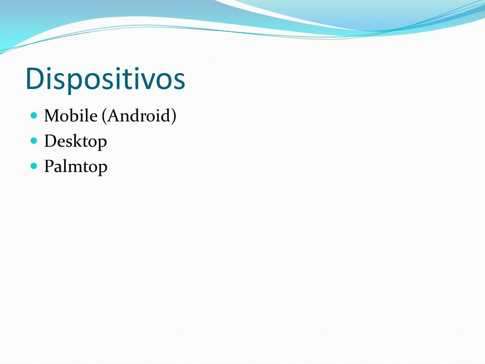 Dispositivos Mobile (Android) Desktop Palmtop