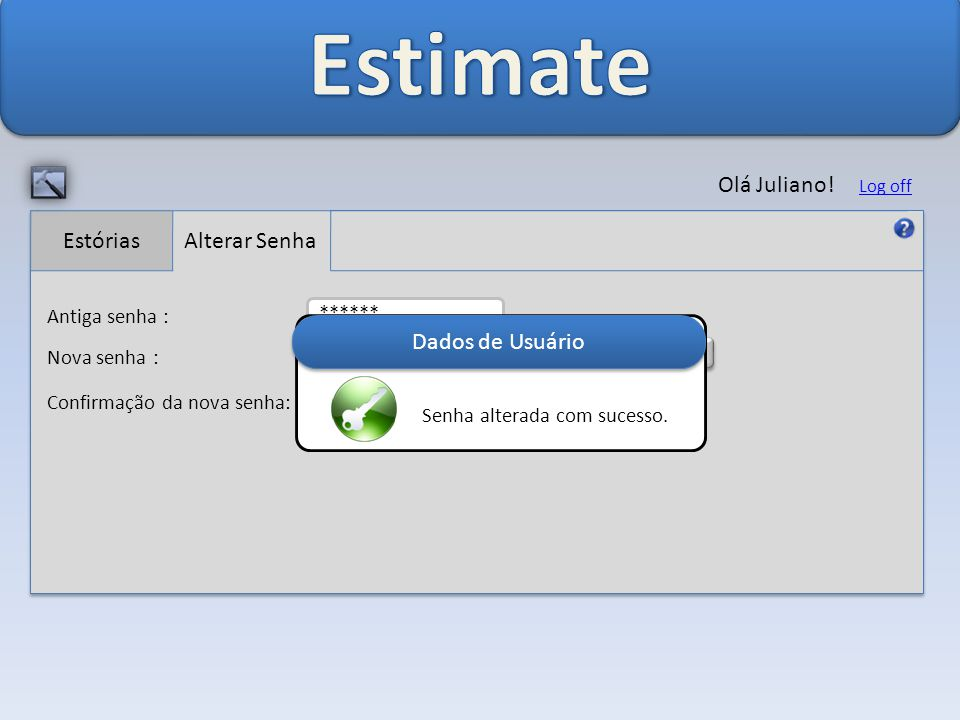 Estimate Olá Juliano! Estórias Alterar Senha Dados de Usuário