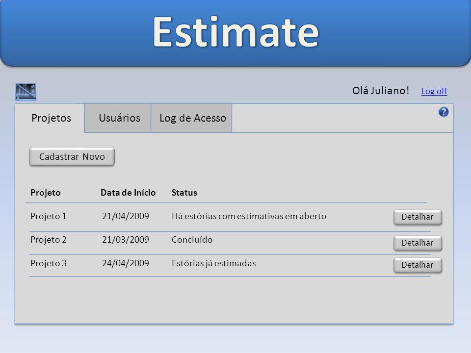 Estimate Olá Juliano! Usuários Log de Acesso Projetos Cadastrar Novo