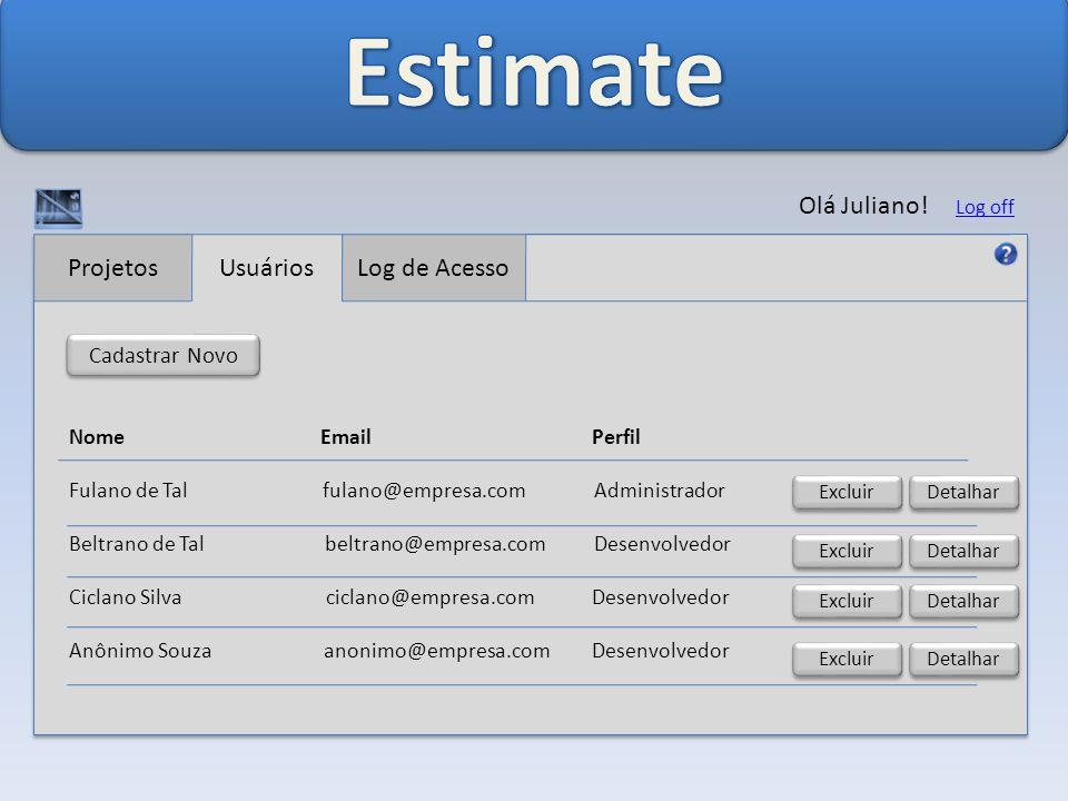 Estimate Olá Juliano! Projetos Usuários Log de Acesso Cadastrar Novo