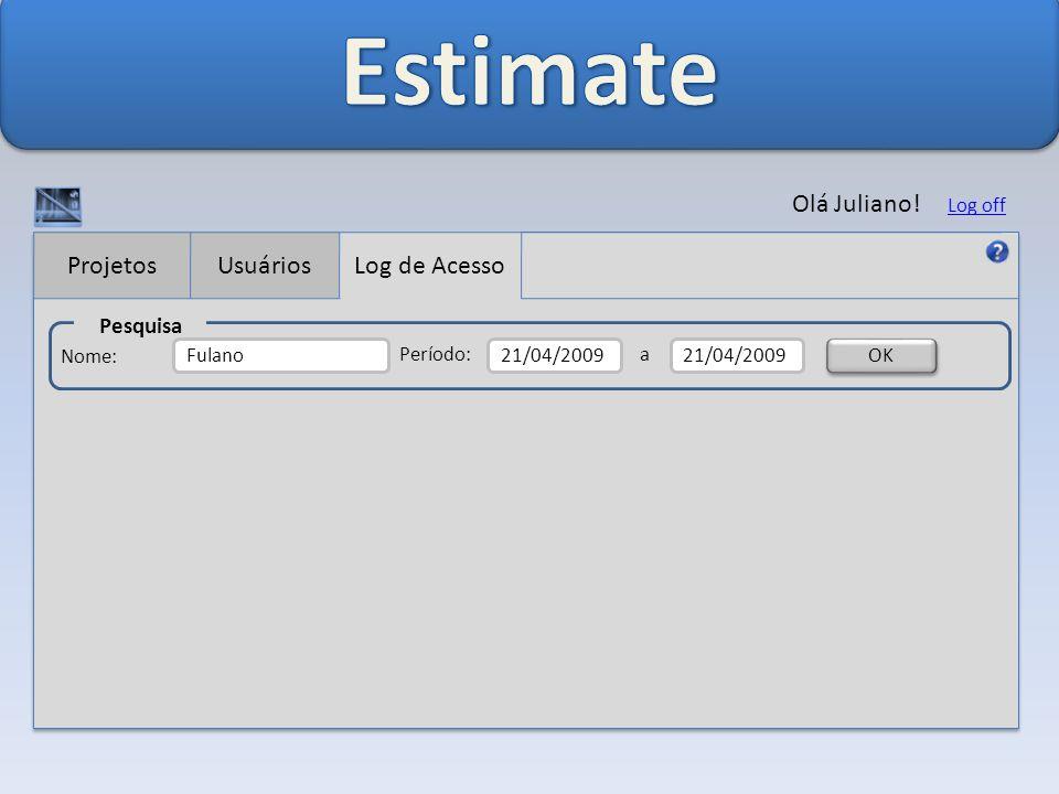 Estimate Olá Juliano! Projetos Usuários Log de Acesso Pesquisa Log off