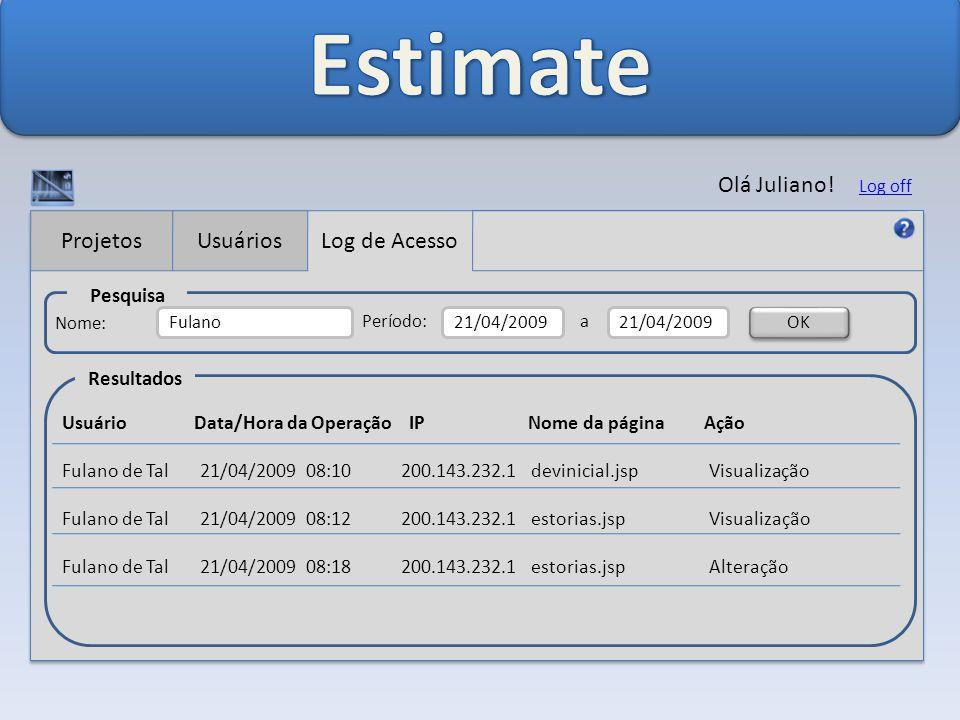 Estimate Olá Juliano! Projetos Usuários Log de Acesso Pesquisa