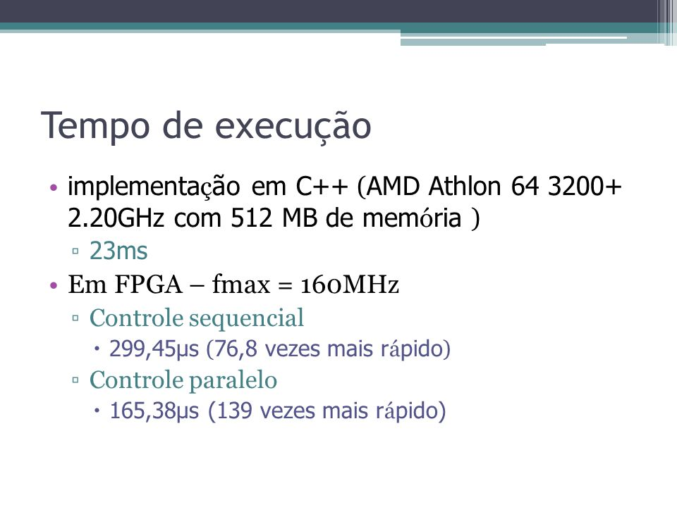 Tempo de execução implementação em C++ (AMD Athlon 64 3200+ 2.20GHz com 512 MB de memória ) 23ms.