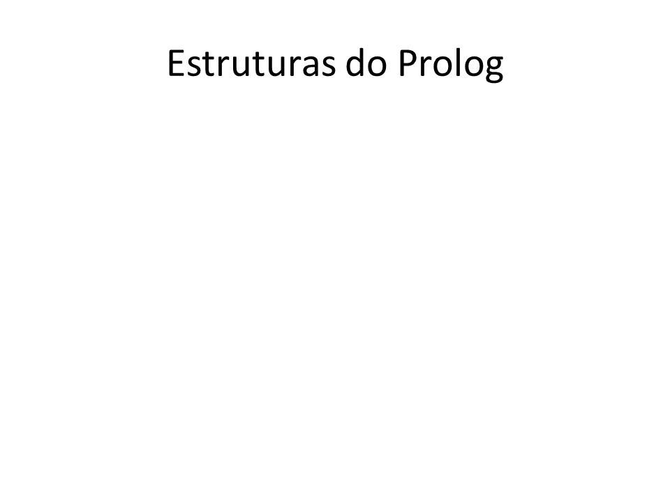 Estruturas do Prolog