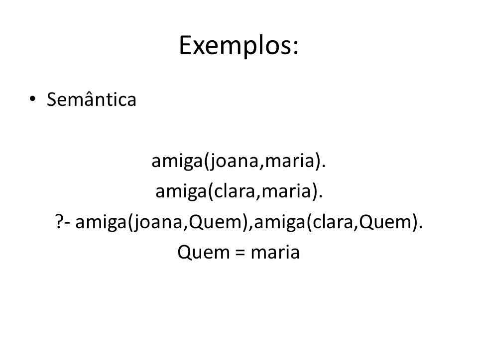 - amiga(joana,Quem),amiga(clara,Quem).