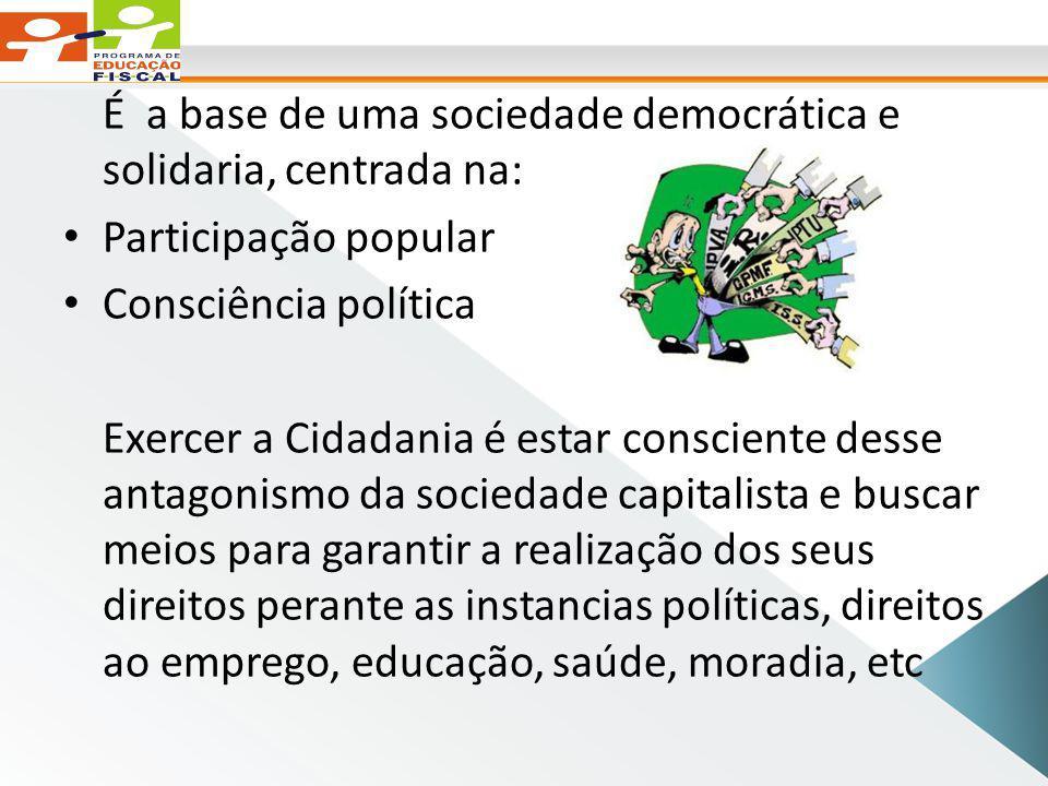 É a base de uma sociedade democrática e solidaria, centrada na:
