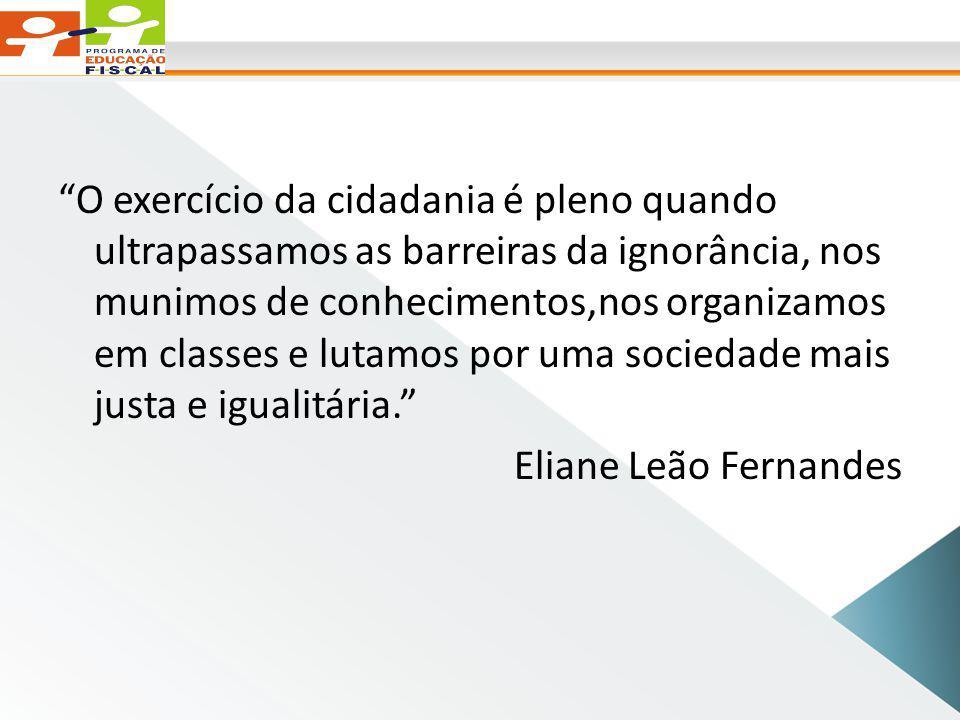 O exercício da cidadania é pleno quando ultrapassamos as barreiras da ignorância, nos munimos de conhecimentos,nos organizamos em classes e lutamos por uma sociedade mais justa e igualitária. Eliane Leão Fernandes