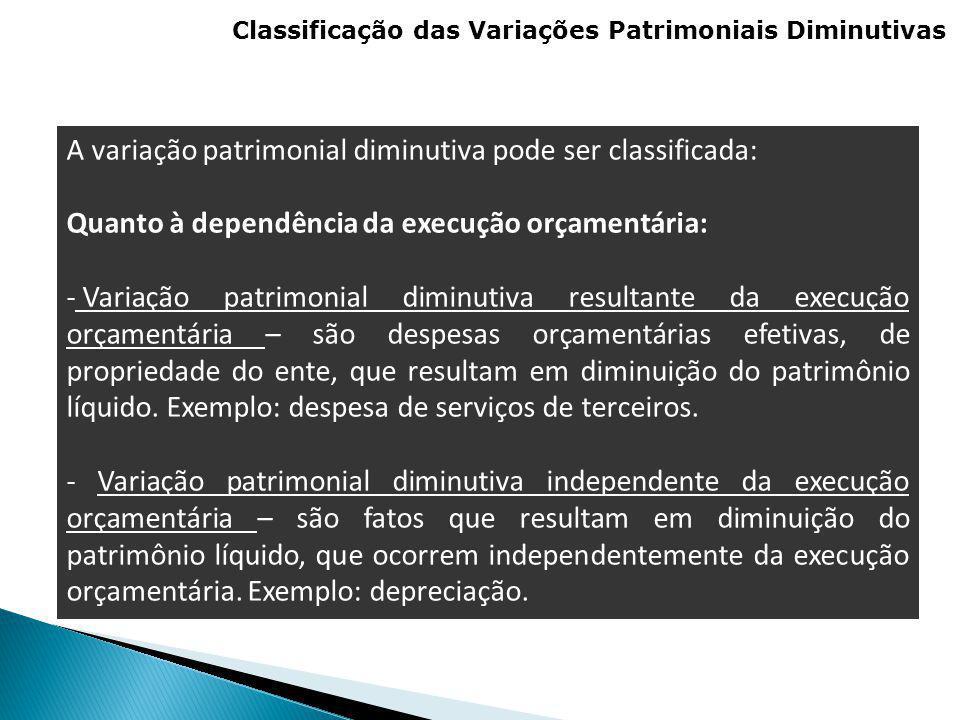 A variação patrimonial diminutiva pode ser classificada: