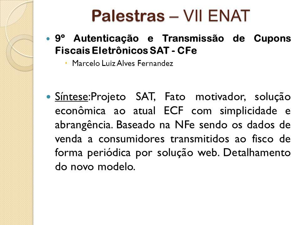 Palestras – VII ENAT 9º Autenticação e Transmissão de Cupons Fiscais Eletrônicos SAT - CFe. Marcelo Luiz Alves Fernandez.