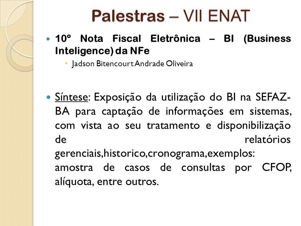 Palestras – VII ENAT 10º Nota Fiscal Eletrônica – BI (Business Inteligence) da NFe. Jadson Bitencourt Andrade Oliveira.