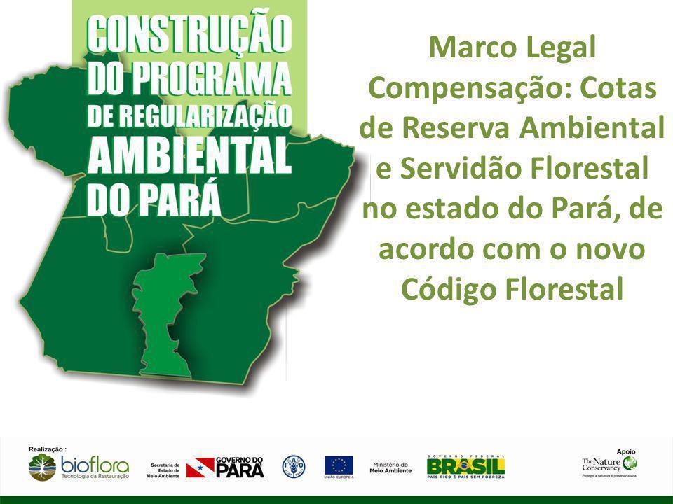 Marco Legal Compensação: Cotas de Reserva Ambiental e Servidão Florestal no estado do Pará, de acordo com o novo Código Florestal.
