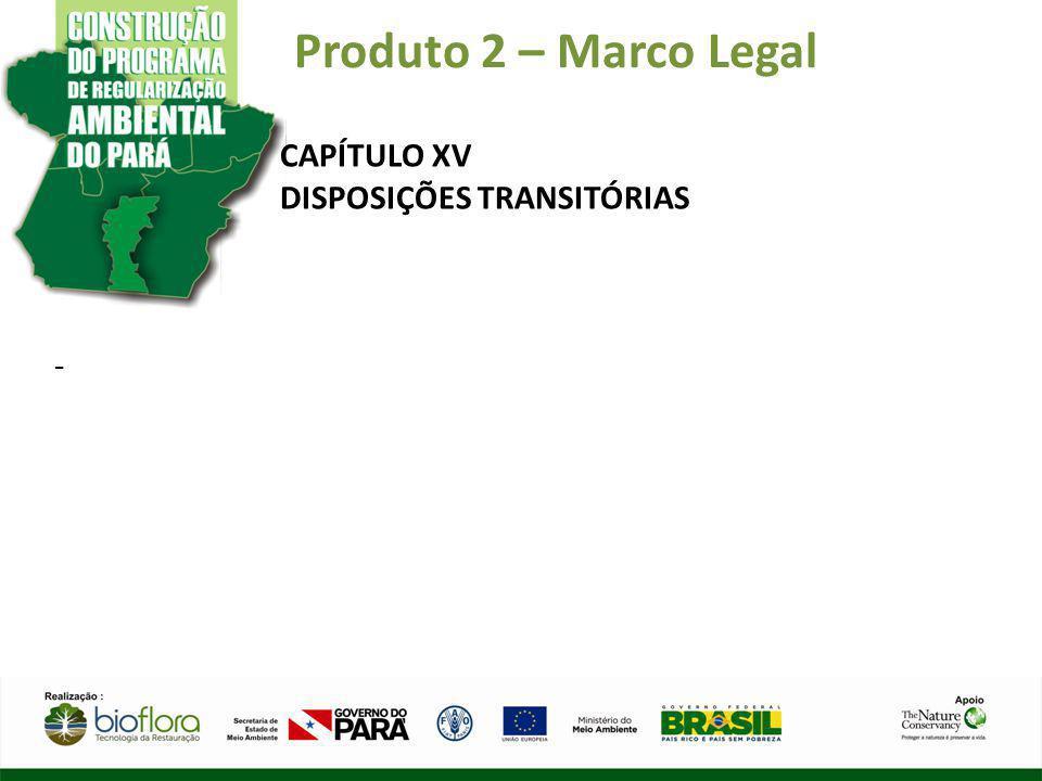 Produto 2 – Marco Legal CAPÍTULO XV DISPOSIÇÕES TRANSITÓRIAS -