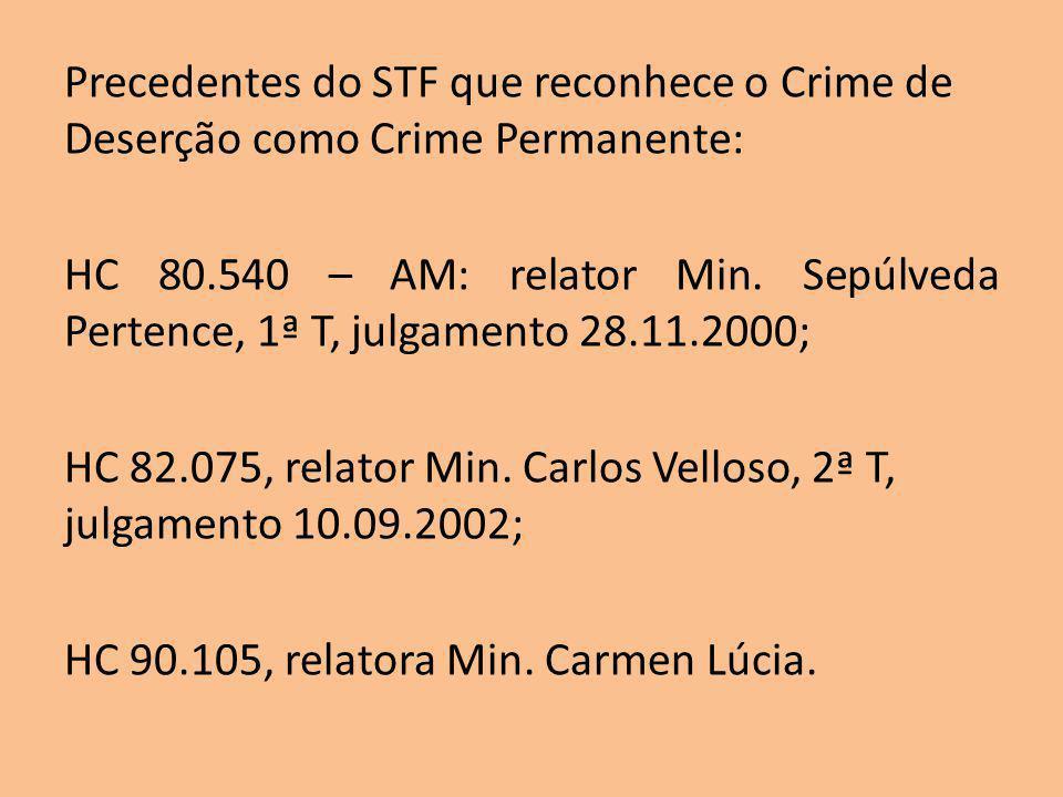 Precedentes do STF que reconhece o Crime de Deserção como Crime Permanente: HC 80.540 – AM: relator Min.