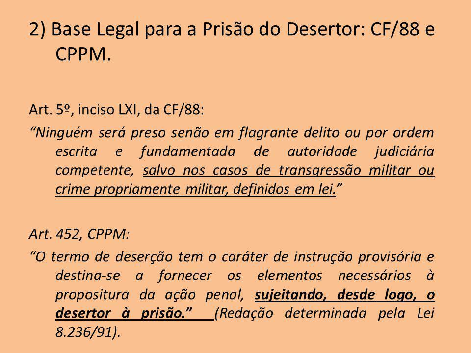 2) Base Legal para a Prisão do Desertor: CF/88 e CPPM.