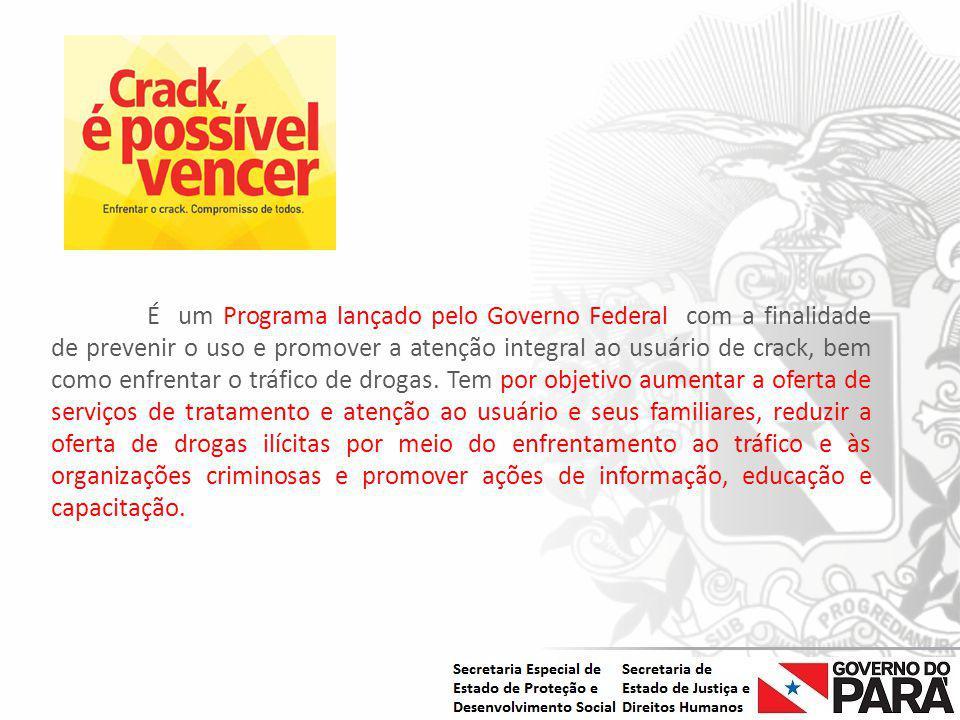 É um Programa lançado pelo Governo Federal com a finalidade de prevenir o uso e promover a atenção integral ao usuário de crack, bem como enfrentar o tráfico de drogas.